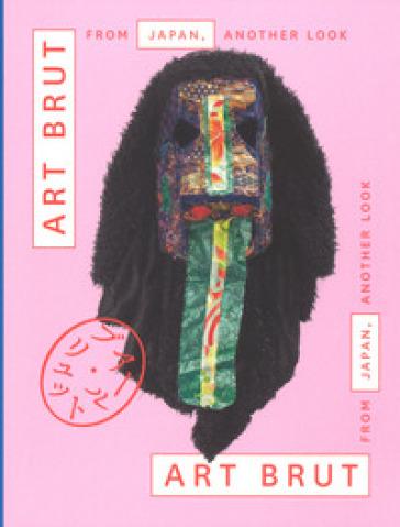 Art Brut from Japan, another look. Catalogo della mostra (Losanna, 30 novembre 2018-28 aprile 2019). Ediz. francese e inglese - Sandro Lombardi |