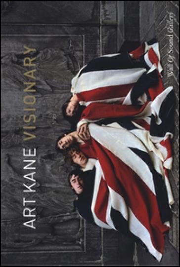 Art Kane. Visionary. Catalogo della mostra (Modena, 25 giugno-20 settembre 2015). Ediz. illustrata - J. Kane  
