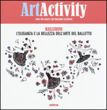 Art activity. Ballerine. L'eleganza e la bellezza dell'arte del balletto -  pdf epub