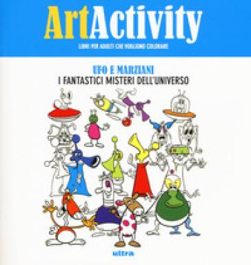 Art activity. Ufo e marziani. I fantastici misteri dell'universo -  pdf epub