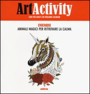 Art activity. Unicorni. Animali magici per ritrovare la calma. Ediz. illustrata