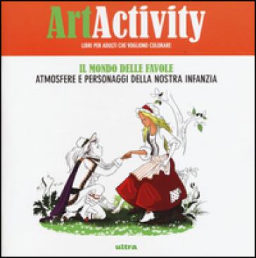 Art activity. Il mondo delle favole. Atmosfere e personaggi della nostra infanzia