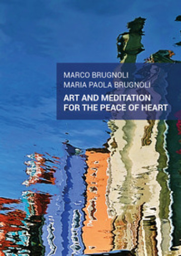 Art and meditation for the peace of heart - Marco Brugnoli  