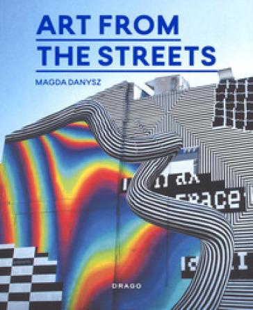 Art from the streets. Ediz. a colori - M. Danysz |