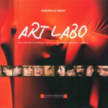 Art labo. Fare arte con la disabilità. Analisi di un percorso educativo e artistico - Serenella Besio | Ericsfund.org
