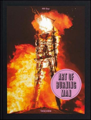 Art of burning man. Ediz. inglese, francese e tedesca - NK Guy | Rochesterscifianimecon.com