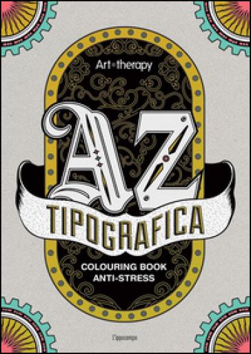 Art therapy. Tipografica. Colouring book anti-stress - O. Romei |