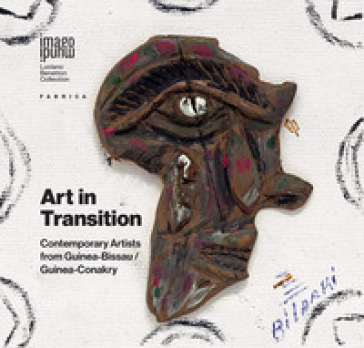 Art in transition. Contemporary artists from Guinea-Bissau/Guinea-Conakry. Ediz. multilingue