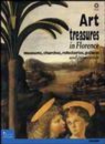 Art treasures in Florence. Museums, churches, refectories, palaces and itineraries - Ilaria Taddei |