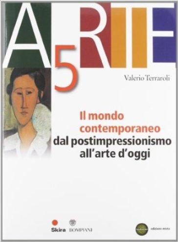Arte. Per le Scuole superiori. Con espansione online. 5: Il mondo contemporaneo - Valerio Terraroli  