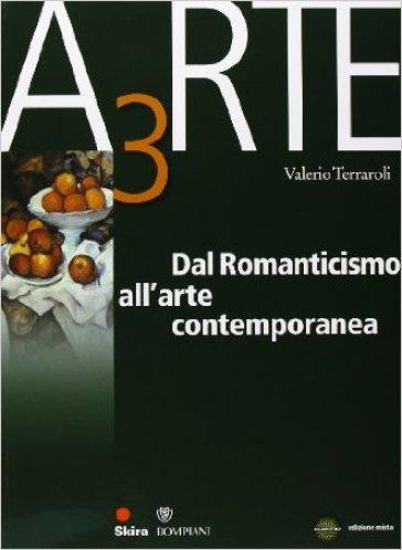 Arte. Per le Scuole superiori. Con espansione online. 3: Dal neoclassicismo all'arte contemporanea - Valerio Terraroli |
