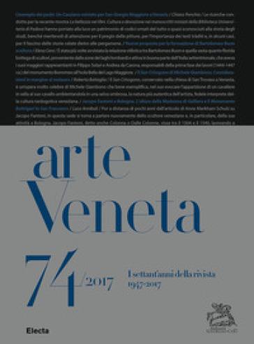 Arte Veneta. Rivista di storia dell'arte (2017). 74: I settant'anni della rivista (1947-2017)
