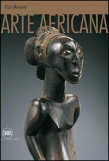 Arte africana. Ediz. illustrata - Ezio Bassani | Jonathanterrington.com