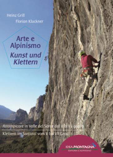 Arte e alpinismo. Arrampicare in Valle del Sarca dal 5° al 7° grado. Ediz. italiana e tedesca - Heinz Grill |
