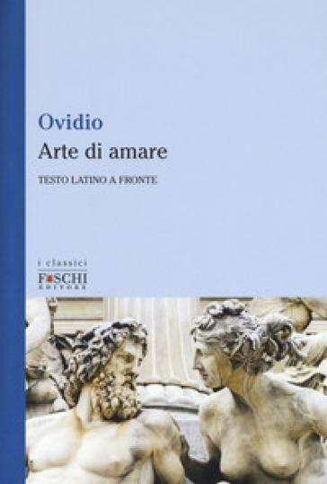 Arte di amare. Testo latino a fronte - Publio Ovidio Nasone |