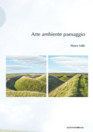 Arte ambiente paesaggio - Pietro Valle | Rochesterscifianimecon.com