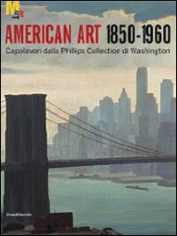 Arte americana 1850-1960. Capolavori dalla Phillips Collection di Washington - Frank Behrends | Ericsfund.org