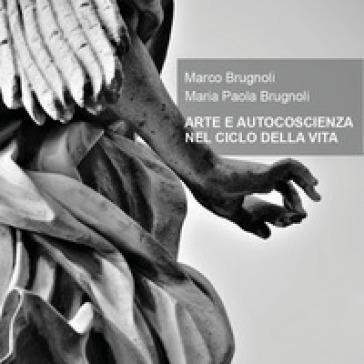 Arte e autocoscienza nel ciclo della vita - Marco Brugnoli  