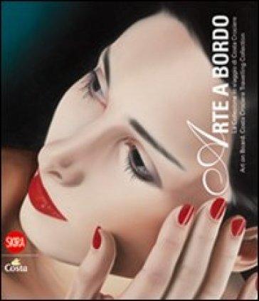 Arte a bordo. La collezione in viaggio Costa Crociere. Ediz. italiana e inglese - M. Corgnati | Rochesterscifianimecon.com