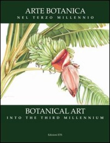 Arte botanica nel terzo millennio-Botanical Art Into the Third Millennium