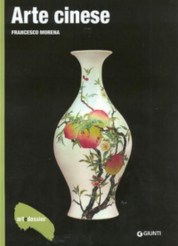 Arte cinese. Ediz. illustrata - Francesco Morena | Jonathanterrington.com