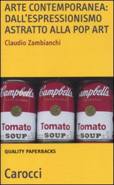 Arte contemporanea: dall'espressionismo astratto alla pop art - Claudio Zambianchi |