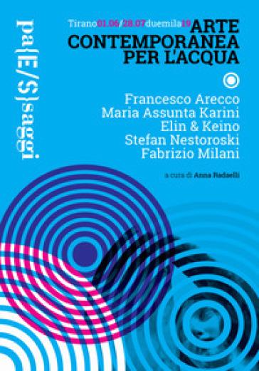 Arte contemporanea per l'acqua. Catalogo della mostra (Tirano, 1 giugno-28 luglio 2019). Ediz. italiana e inglese - A. Radaelli | Jonathanterrington.com