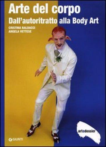 Arte del corpo. Dall'autoritratto alla body art - Cristina Baldacci | Jonathanterrington.com