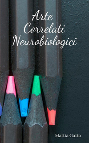 Arte correlati neurobiologici - MATTIA GATTO | Rochesterscifianimecon.com