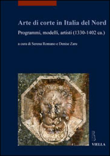 Arte di corte in Italia del Nord. Programmi, modelli, artisti (1330-1402 ca.) - S. Romano |