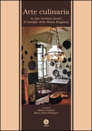 Arte culinaria in due ricettari storici di famiglie della Bassa Reggiana - A. Cattania |