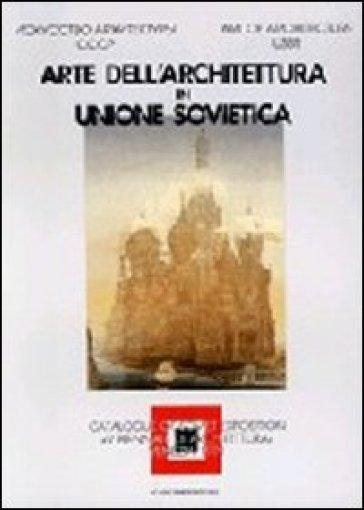 Arte dell'architettura in Unione Sovietica. Catalogo della Biennale di Venezia. Ediz. italiana e inglese - Alfredo Cammara   Rochesterscifianimecon.com