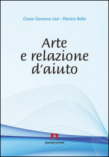 Arte e relazione d'aiuto - Cinzia G. Lissi | Rochesterscifianimecon.com