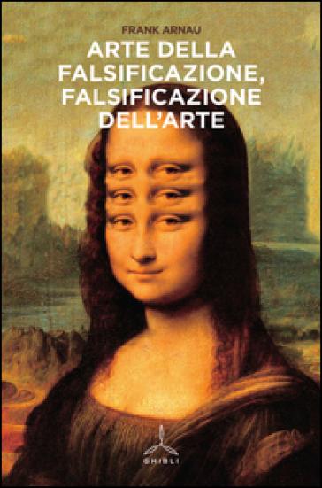 Arte della falsificazione, falsificazione dell'arte - Frank Arnau  