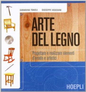Arte del legno. Per gli Ist. professionali. Con espansione online - Giovanna Tonoli |