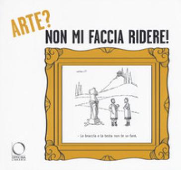 Arte? non mi faccia ridere! La critica d'arte secondo il disegnatore umorista - C. Gatti | Rochesterscifianimecon.com