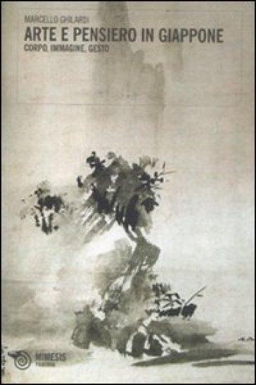 Arte e pensiero in Giappone. Corpo, immagine, gesto - Marcello Ghilardi |