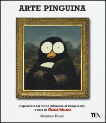 Arte pinguina. Capolavori dal MoPa (Museum of Penguin Art). Gus & Waldo - Massimo Fenati | Jonathanterrington.com