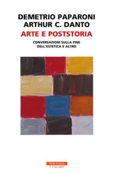 Arte e poststoria. Conversazioni sulla fine dell'estetica e altro - Demetrio Paparoni | Jonathanterrington.com