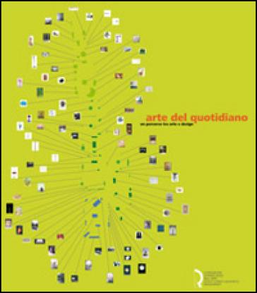 Arte del quotidiano. Un percorso tra arte e design. Catalogo della mostra (Lucca, 18 giugno-20 settembre 2009) - I. Tutino  
