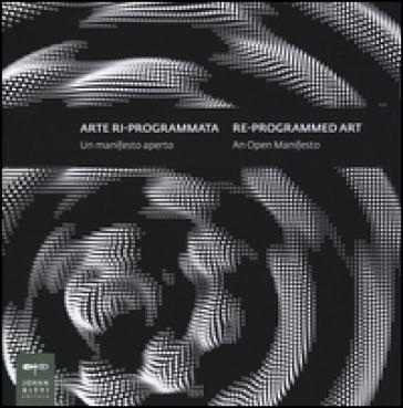 Arte ri-programmata. Un manifesto aperto-Re-programmed art. An open manifesto - S. Cangiano |