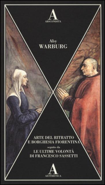 Arte del ritratto e borghesia fiorentina-Le ultime volontà di Francesco Sassetti - Aby Warburg   Rochesterscifianimecon.com