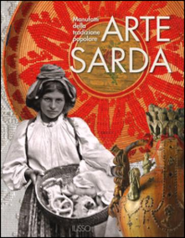 Arte sarda. Manufatti della tradizione popolare - P. Daverio |