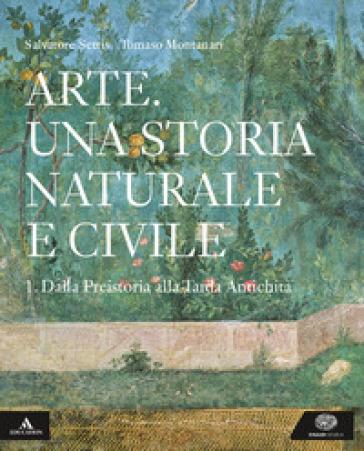 Arte. Una storia naturale e civile. Per i Licei. Con e-book. Con espansione online. 1. - Salvatore Settis |