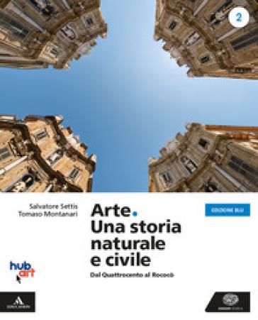 Arte. Una storia naturale e civile. Ediz. blu. Per i Licei. Con e-book. Con espansione online. 2. - Salvatore Settis  