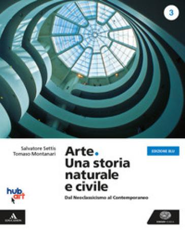 Arte. Una storia naturale e civile. Ediz. blu. Per i Licei. Con e-book. Con espansione online. 3. - Salvatore Settis   Kritjur.org