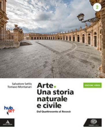 Arte. Una storia naturale e civile. Ediz. verde. Per i Licei. Con e-book. Con espansione online. 2. - Salvatore Settis |
