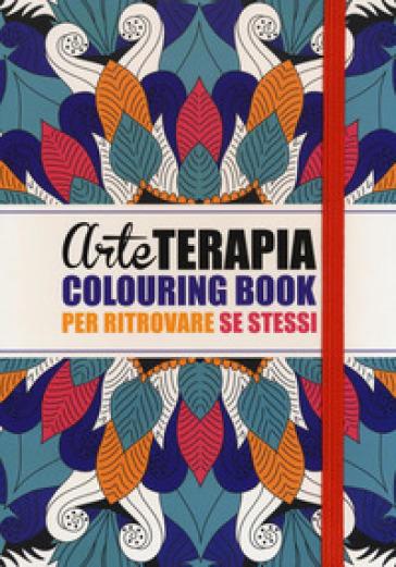 Arte terapia. Colouring book per ritrovare se stessi - Ana Bjezancevic  