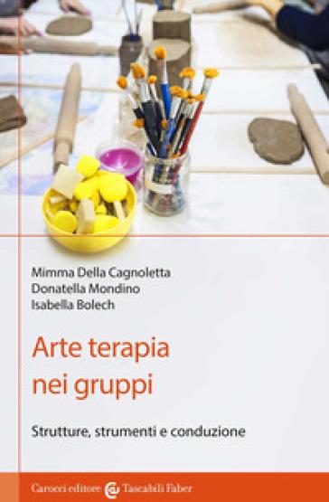 Arte terapia nei gruppi. Strutture, strumenti e conduzione - Mimma Della Cagnoletta |