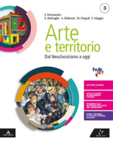 Arte e territorio. Per le Scuole superiori. Con e-book. Con espansione online. 3: Dal neoclassicismo a oggi - Mario Diegoli | Kritjur.org